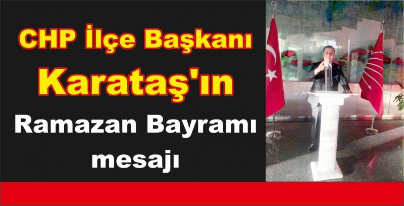 CHP İlçe Başkanı Karataş'ın  Ramazan Bayramı mesajı