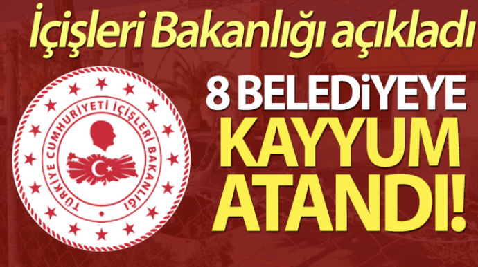 İçişleri Bakanlığından 8 belediyeye yeni görevlendirme