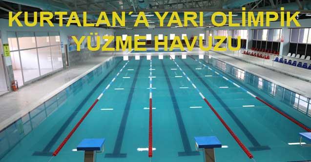 Kurtalan yarı olimpik yüzme havuzuna kavuşuyor