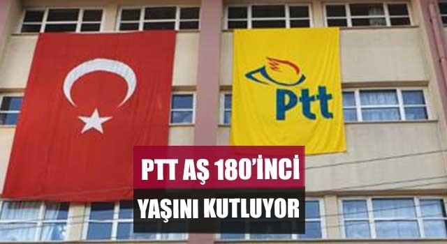 PTT AŞ 180'İNCİ YAŞINI KUTLUYOR