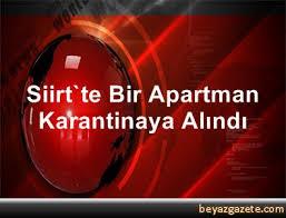 SİİRT'TE BİR APARTMAN CORONA SEBEBİYLE KARANTİNA ALTINA ALINDI