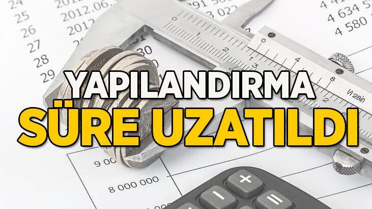 YAPILANDIRMA BAŞVURUSU UZATILDI