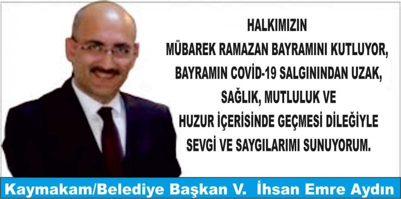 Kaymakam/Belediye Başkan V.  İhsan Emre Aydın'ın Ramazan Bayramı Kutlama Mesajı;